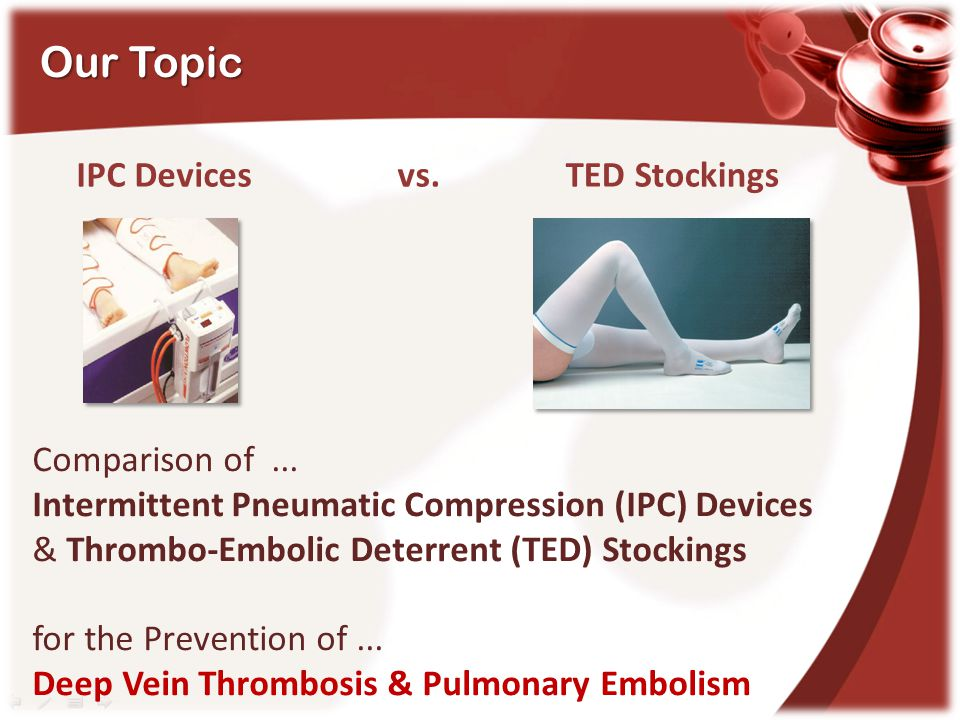 Our Topic IPC Devices vs. TED Stockings