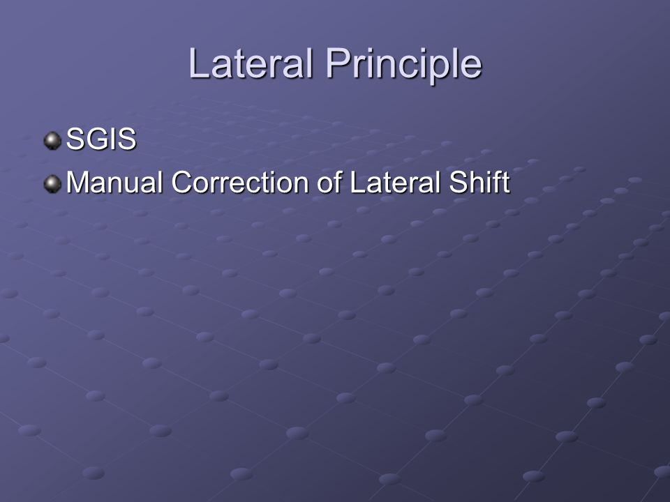 Lateral Principle SGIS Manual Correction of Lateral Shift