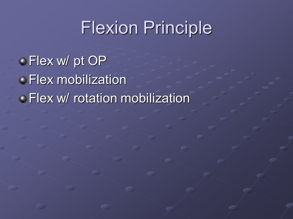 Flexion Principle Flex w/ pt OP Flex mobilization