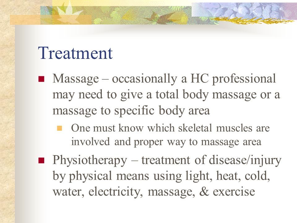 Treatment Massage – occasionally a HC professional may need to give a total body massage or a massage to specific body area.