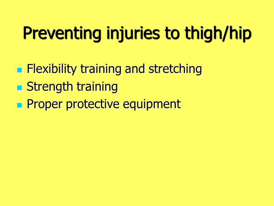 Preventing injuries to thigh/hip