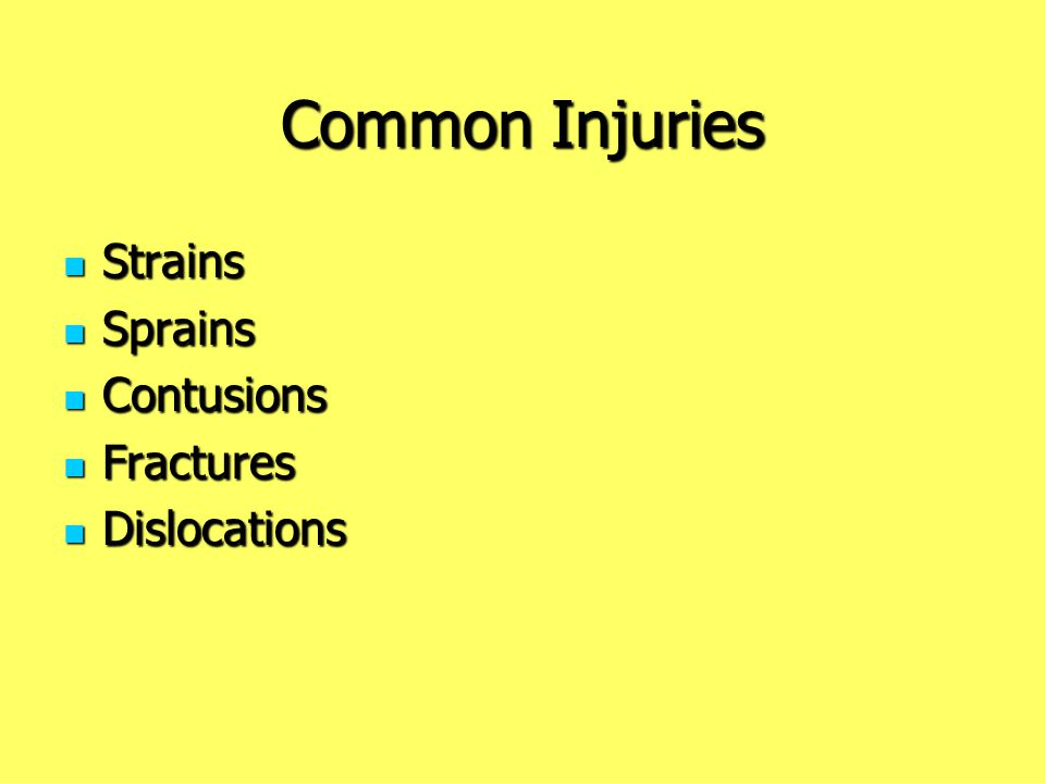 Common Injuries Strains Sprains Contusions Fractures Dislocations