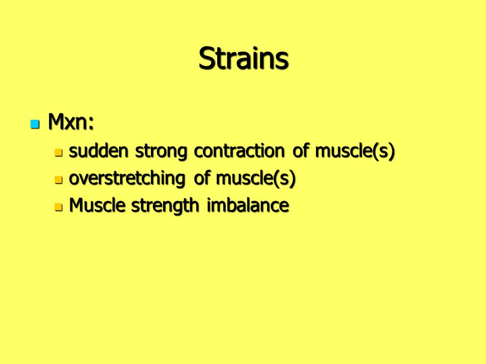 Strains Mxn: sudden strong contraction of muscle(s)