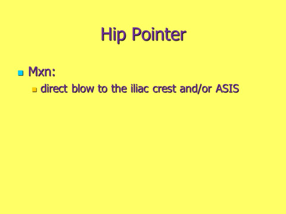 Hip Pointer Mxn: direct blow to the iliac crest and/or ASIS