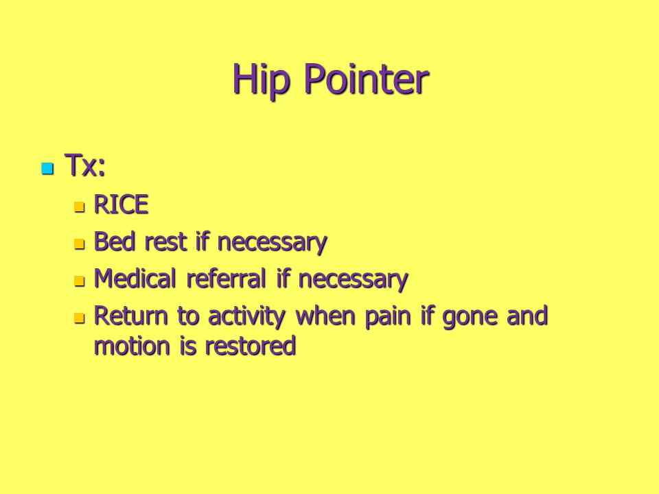 Hip Pointer Tx: RICE Bed rest if necessary