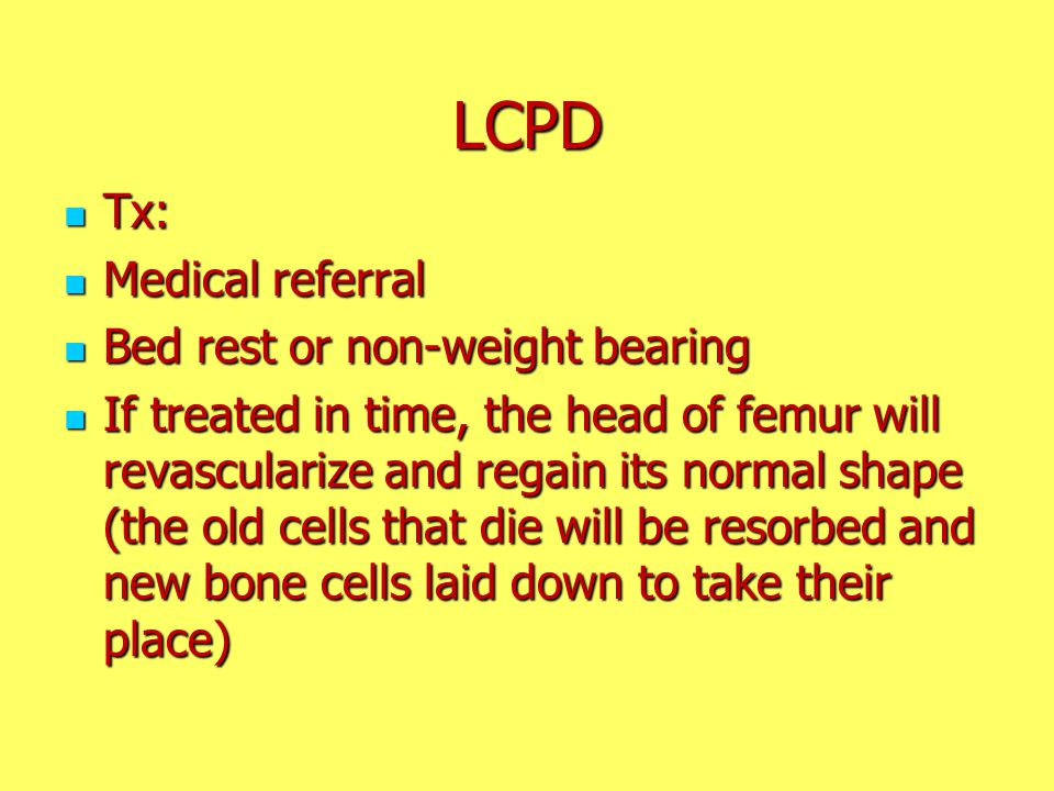 LCPD Tx: Medical referral Bed rest or non-weight bearing