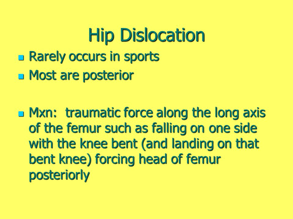 Hip Dislocation Rarely occurs in sports Most are posterior