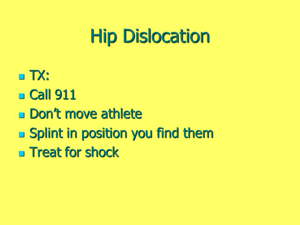 Hip Dislocation TX: Call 911 Don't move athlete