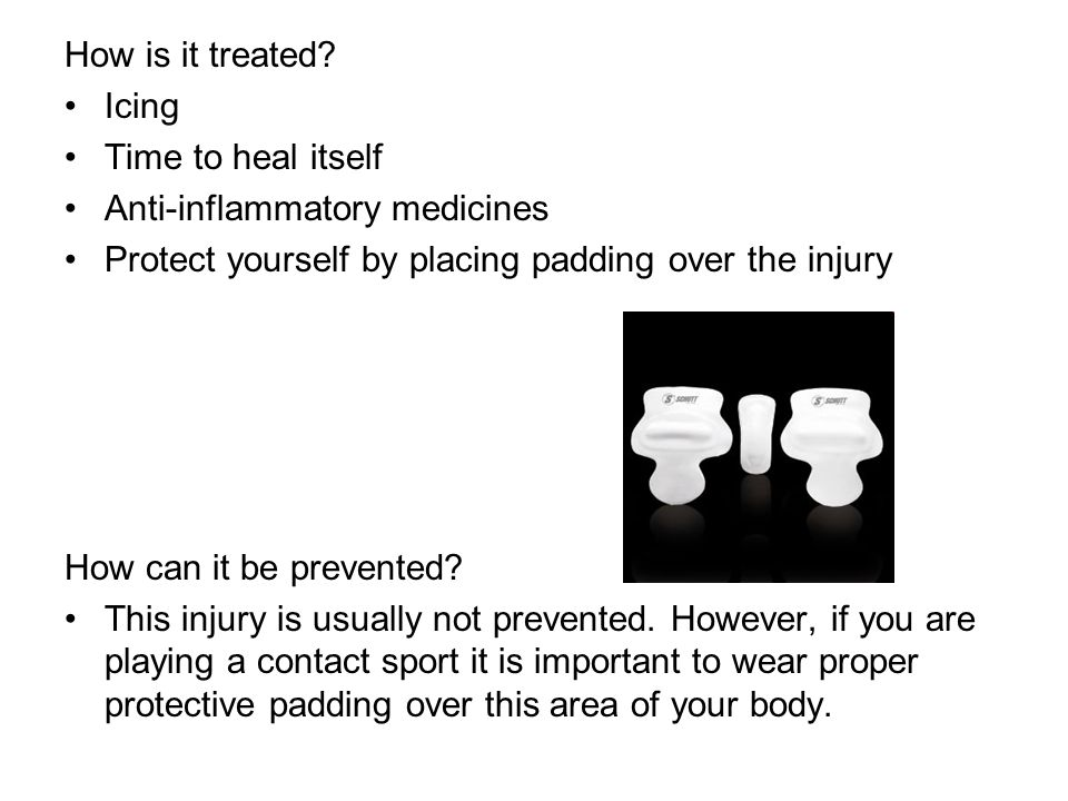 How is it treated Icing. Time to heal itself. Anti-inflammatory medicines. Protect yourself by placing padding over the injury.