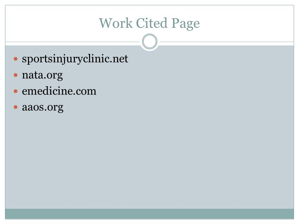 Work Cited Page sportsinjuryclinic.net nata.org emedicine.com aaos.org