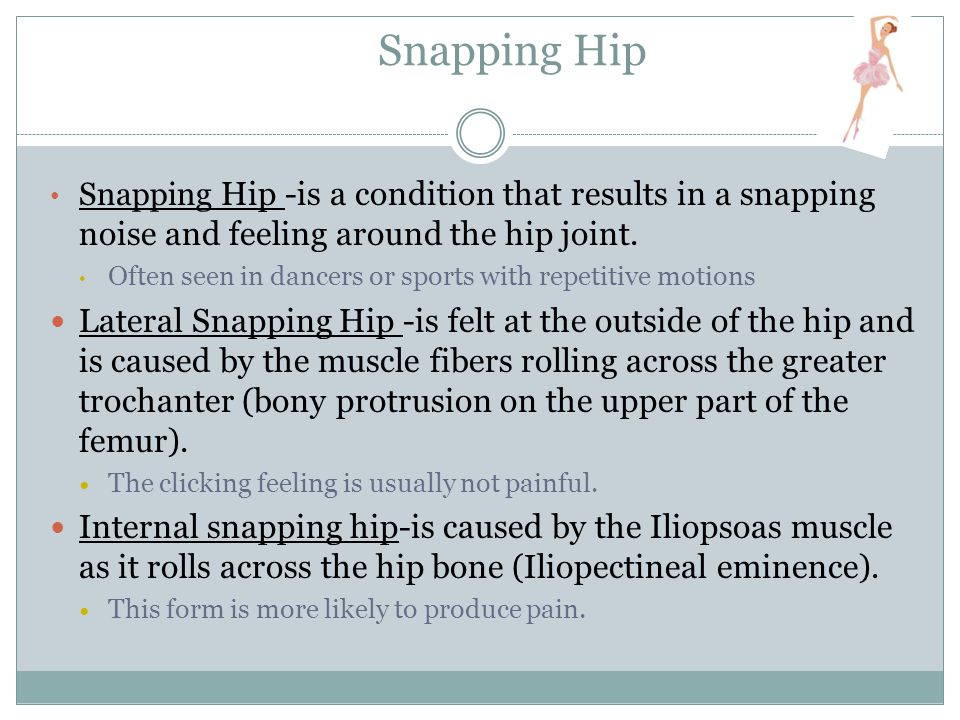 Snapping Hip Snapping Hip -is a condition that results in a snapping noise and feeling around the hip joint.