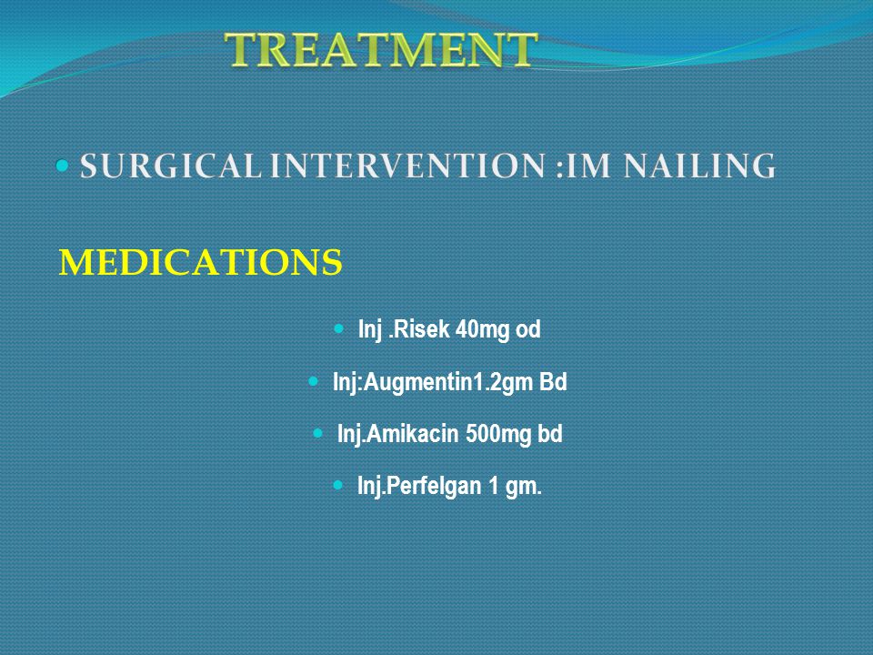 TREATMENT SURGICAL INTERVENTION :IM NAILING Inj .Risek 40mg od