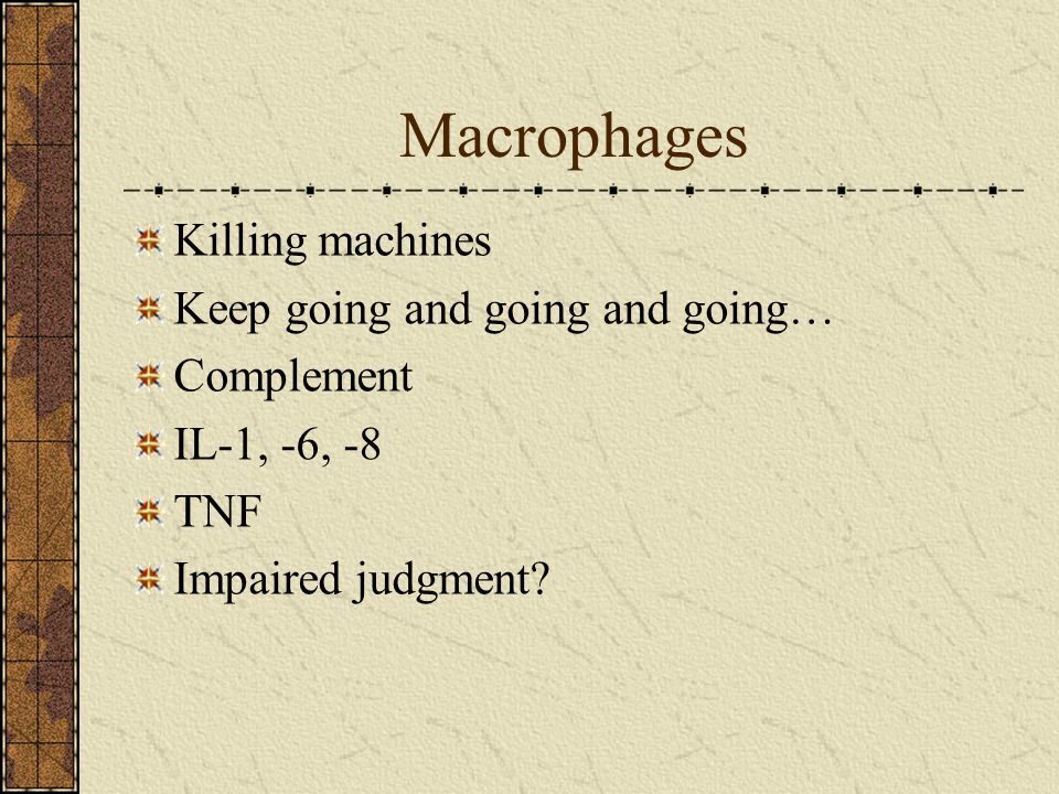 Macrophages Killing machines Keep going and going and going…