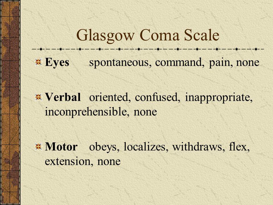 Glasgow Coma Scale Eyes spontaneous, command, pain, none