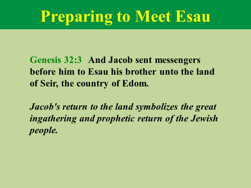 Preparing to Meet Esau Genesis 32:3 And Jacob sent messengers before him to Esau his brother unto the land of Seir, the country of Edom.