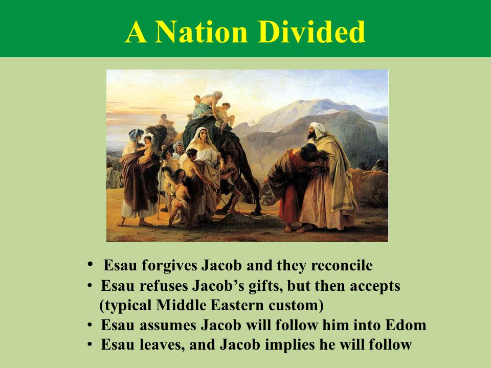 A Nation Divided Esau forgives Jacob and they reconcile