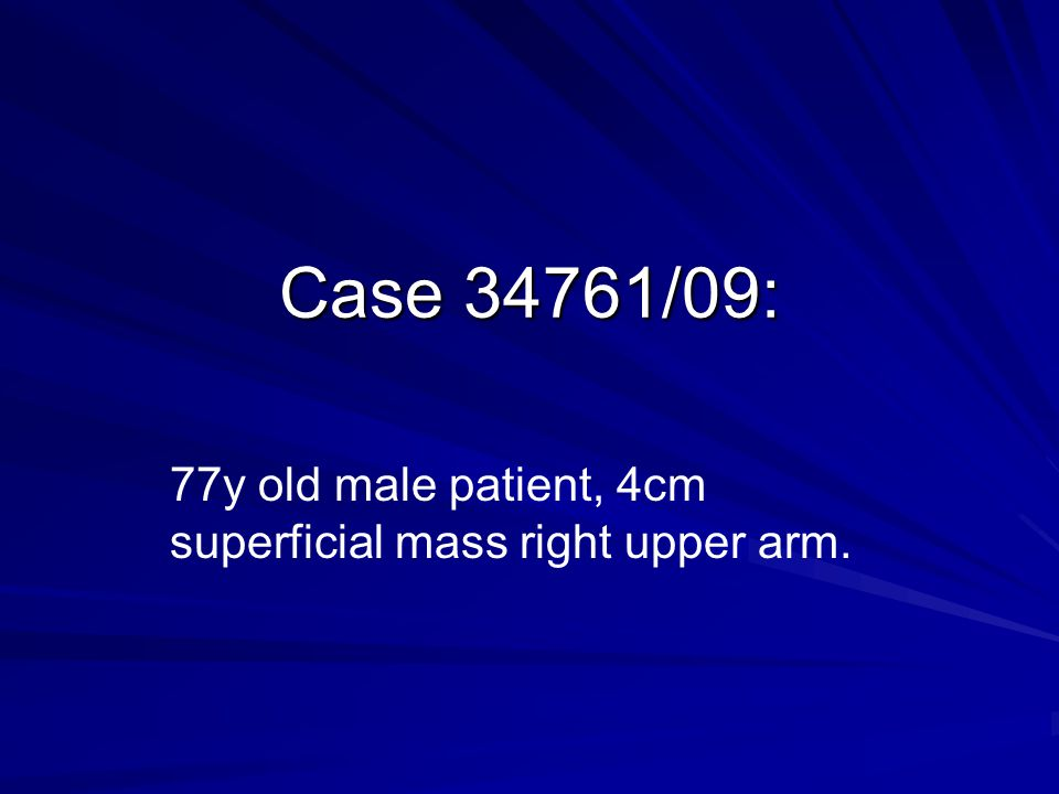 77y old male patient, 4cm superficial mass right upper arm.