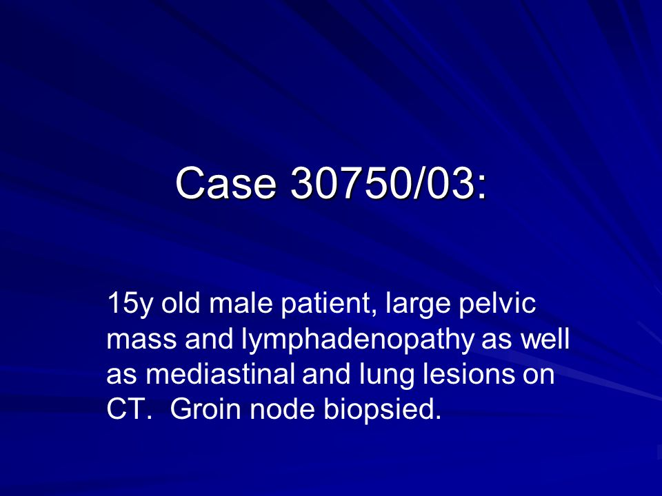 Case 30750/03: 15y old male patient, large pelvic mass and lymphadenopathy as well as mediastinal and lung lesions on CT.