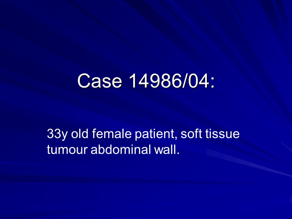 33y old female patient, soft tissue tumour abdominal wall.