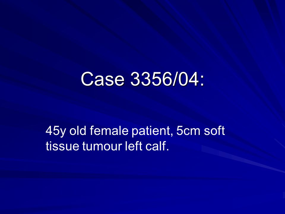 45y old female patient, 5cm soft tissue tumour left calf.