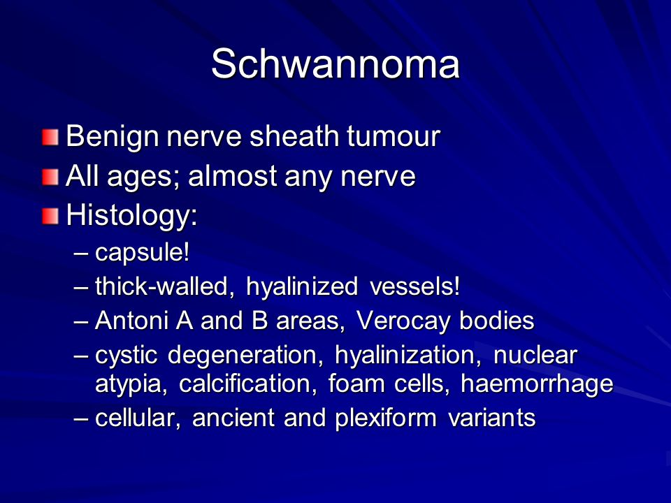Schwannoma Benign nerve sheath tumour All ages; almost any nerve