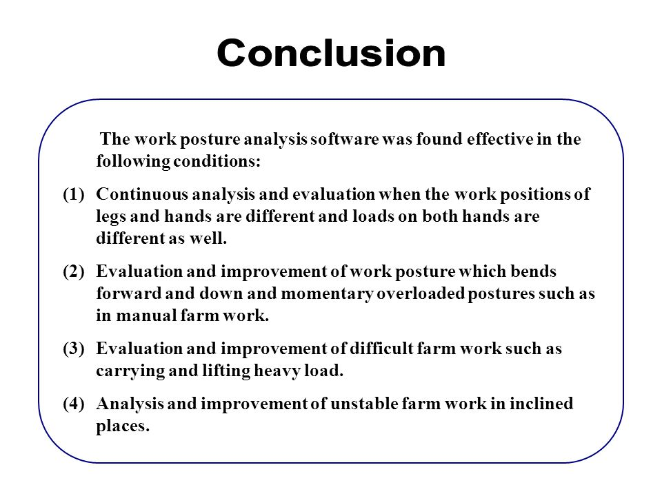 Conclusion The work posture analysis software was found effective in the following conditions: