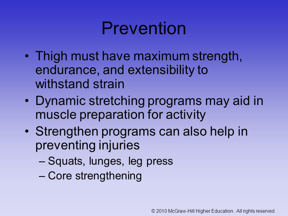 Prevention Thigh must have maximum strength, endurance, and extensibility to withstand strain.