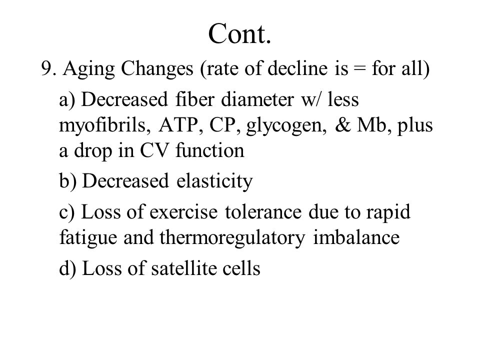 Cont. 9. Aging Changes (rate of decline is = for all)