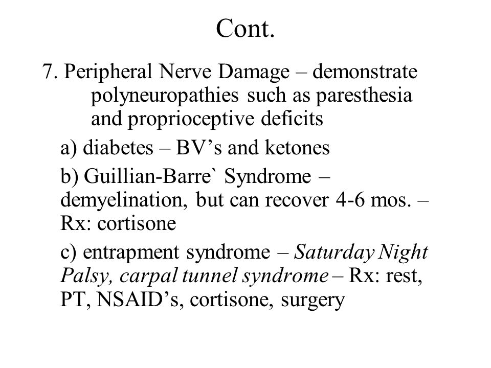 Cont. 7. Peripheral Nerve Damage – demonstrate polyneuropathies such as paresthesia and proprioceptive deficits.