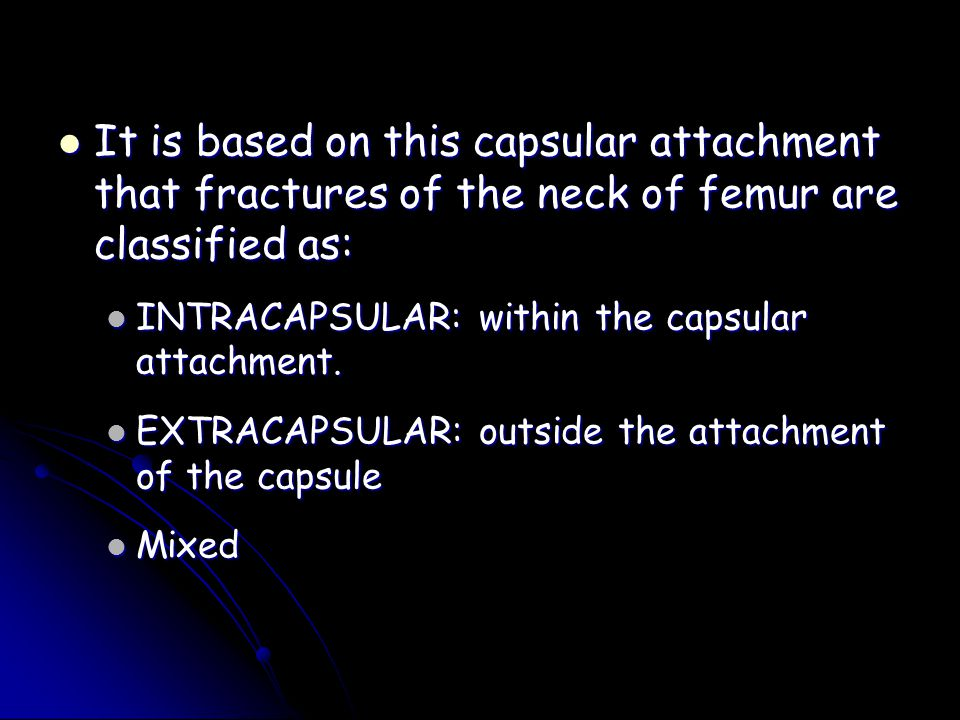 It is based on this capsular attachment that fractures of the neck of femur are classified as: