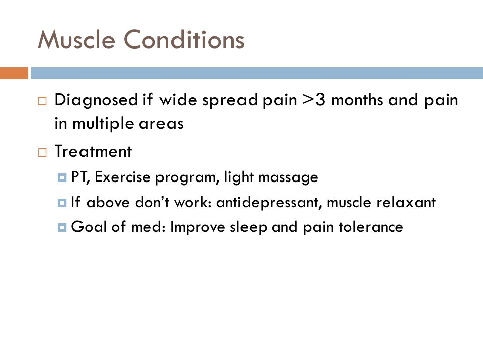 Muscle Conditions Diagnosed if wide spread pain >3 months and pain in multiple areas. Treatment. PT, Exercise program, light massage.