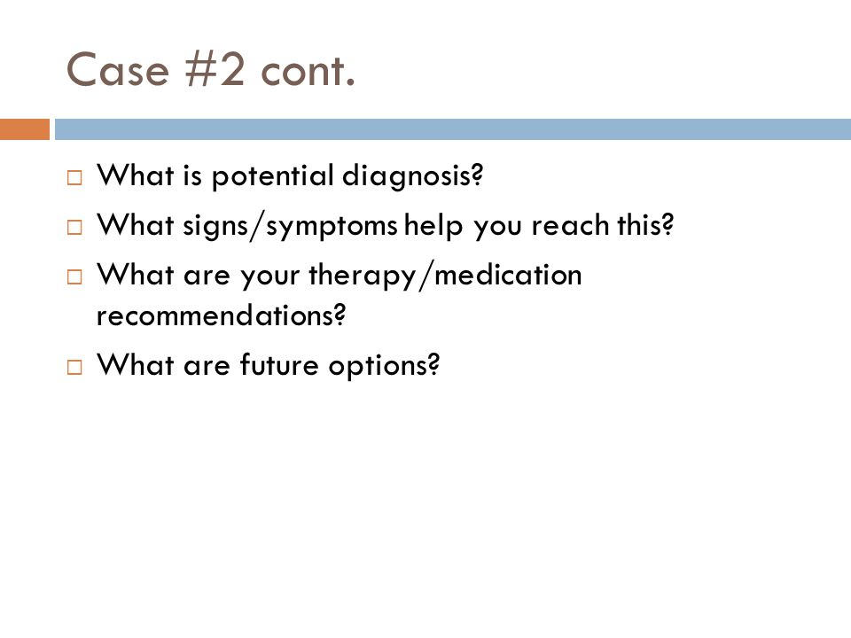 Case #2 cont. What is potential diagnosis
