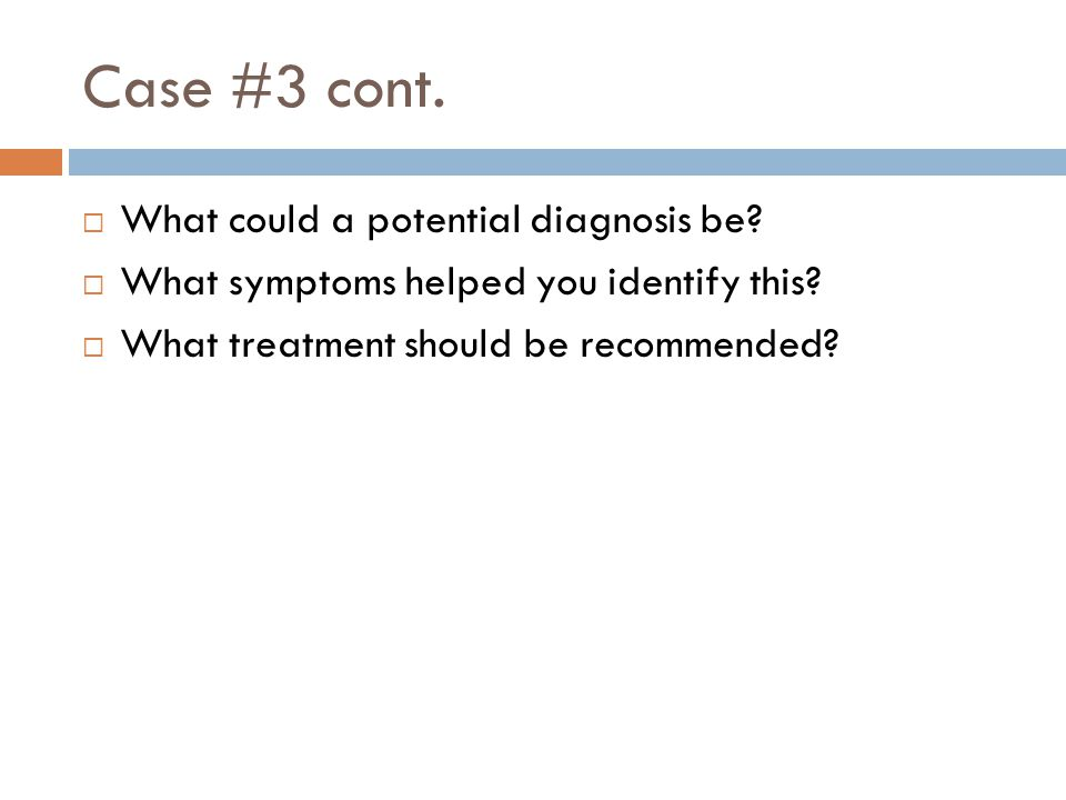 Case #3 cont. What could a potential diagnosis be
