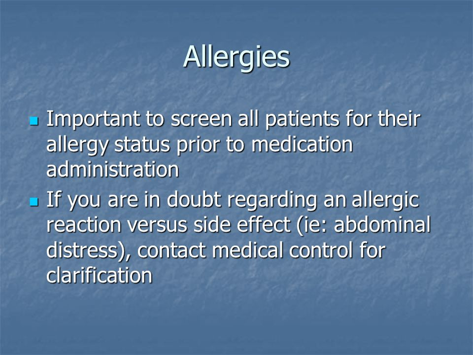 Allergies Important to screen all patients for their allergy status prior to medication administration.