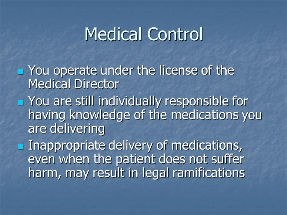 Medical Control You operate under the license of the Medical Director