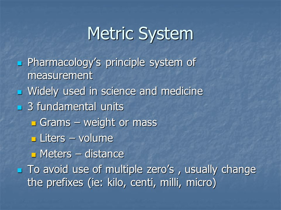 Metric System Pharmacology's principle system of measurement