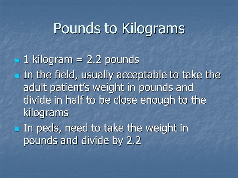 Pounds to Kilograms 1 kilogram = 2.2 pounds