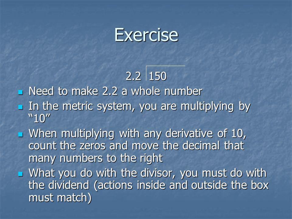 Exercise 2.2 150 Need to make 2.2 a whole number