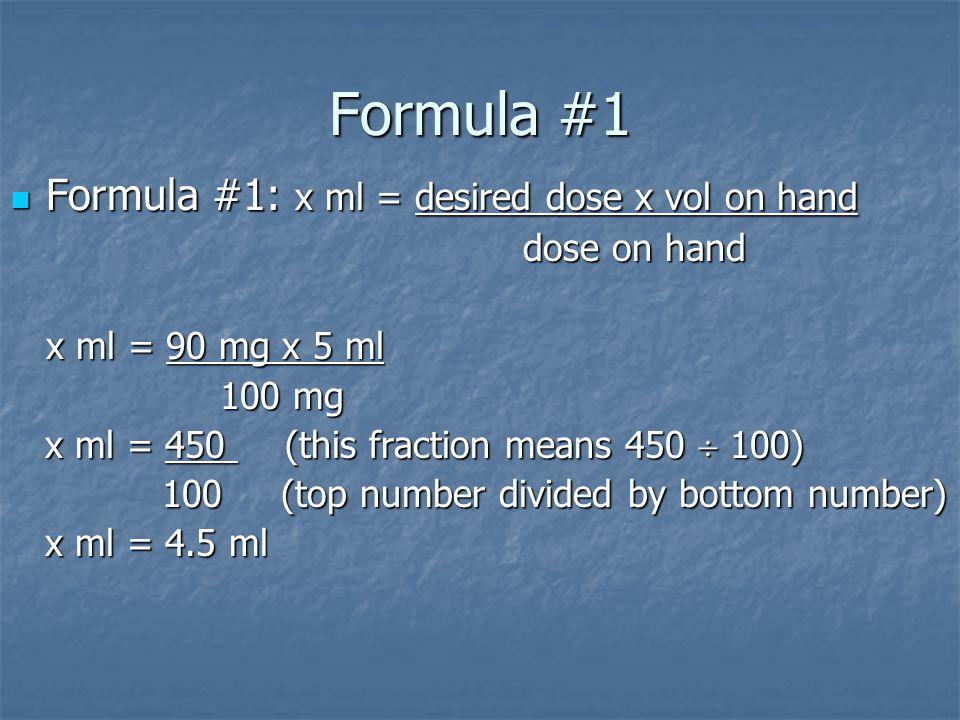 Formula #1 Formula #1: x ml = desired dose x vol on hand dose on hand