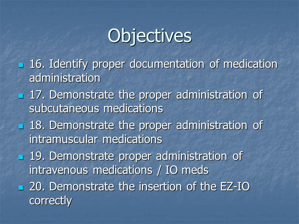 Objectives 16. Identify proper documentation of medication administration. 17. Demonstrate the proper administration of subcutaneous medications.