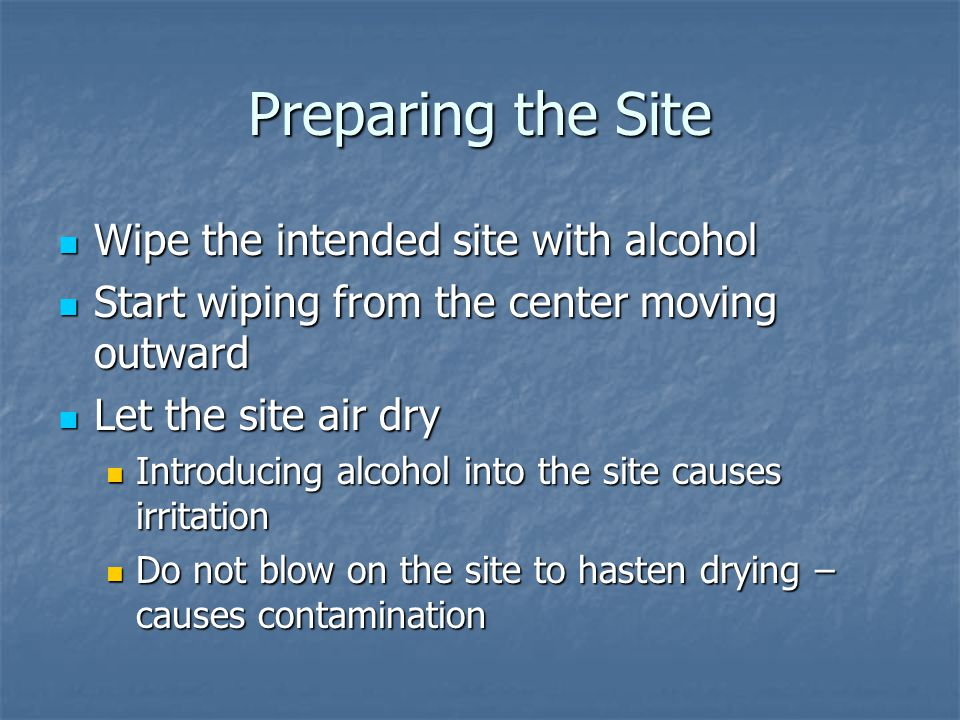 Preparing the Site Wipe the intended site with alcohol