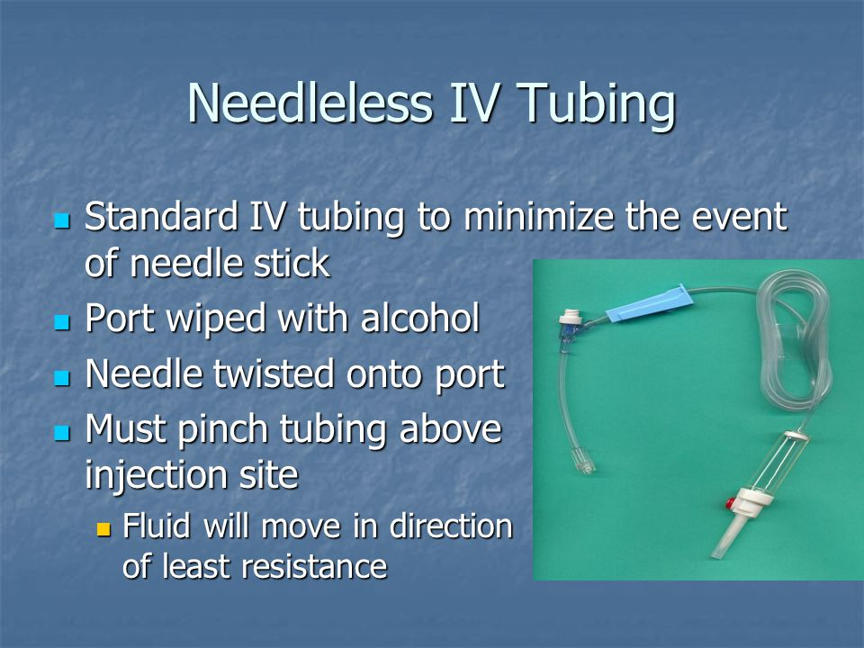 Needleless IV Tubing Standard IV tubing to minimize the event of needle stick. Port wiped with alcohol.