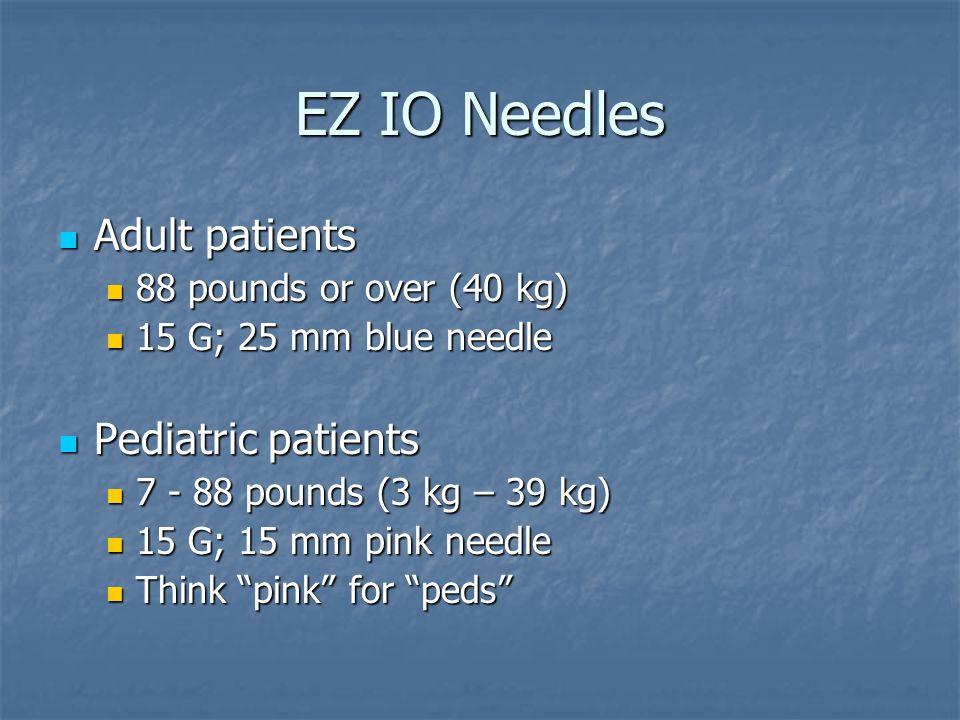 EZ IO Needles Adult patients Pediatric patients