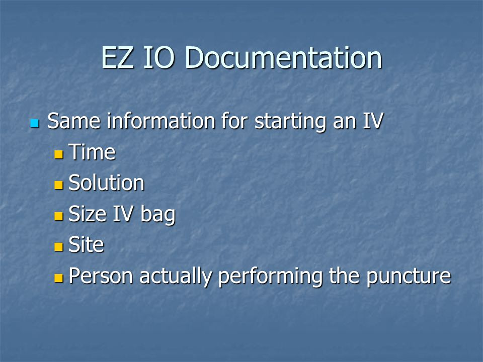 EZ IO Documentation Same information for starting an IV Time Solution