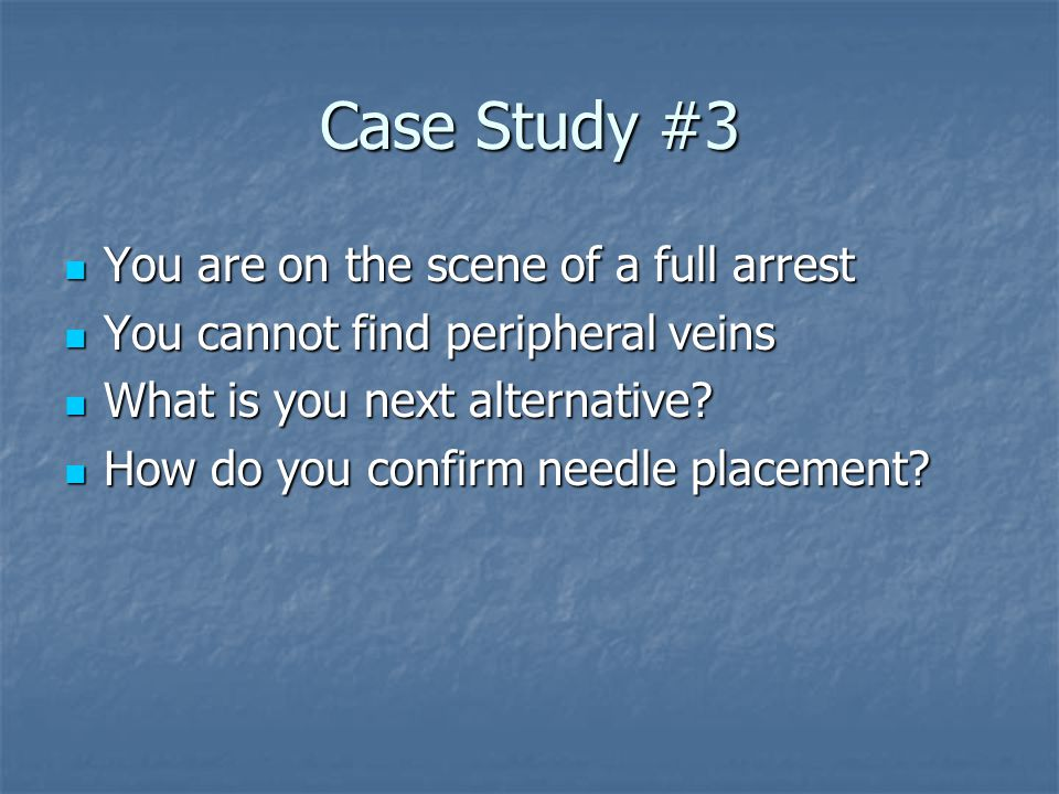 Case Study #3 You are on the scene of a full arrest