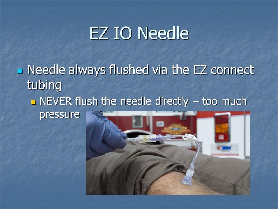 EZ IO Needle Needle always flushed via the EZ connect tubing