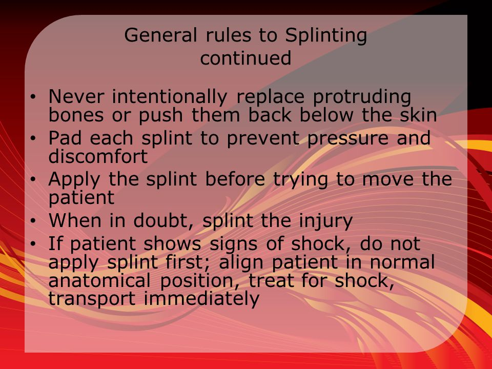 General rules to Splinting continued
