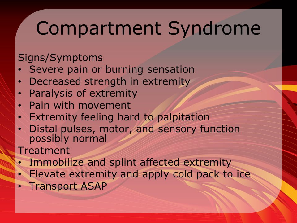 Compartment Syndrome Signs/Symptoms Severe pain or burning sensation