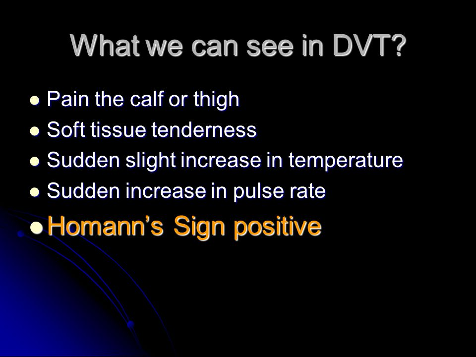 What we can see in DVT Homann's Sign positive Pain the calf or thigh