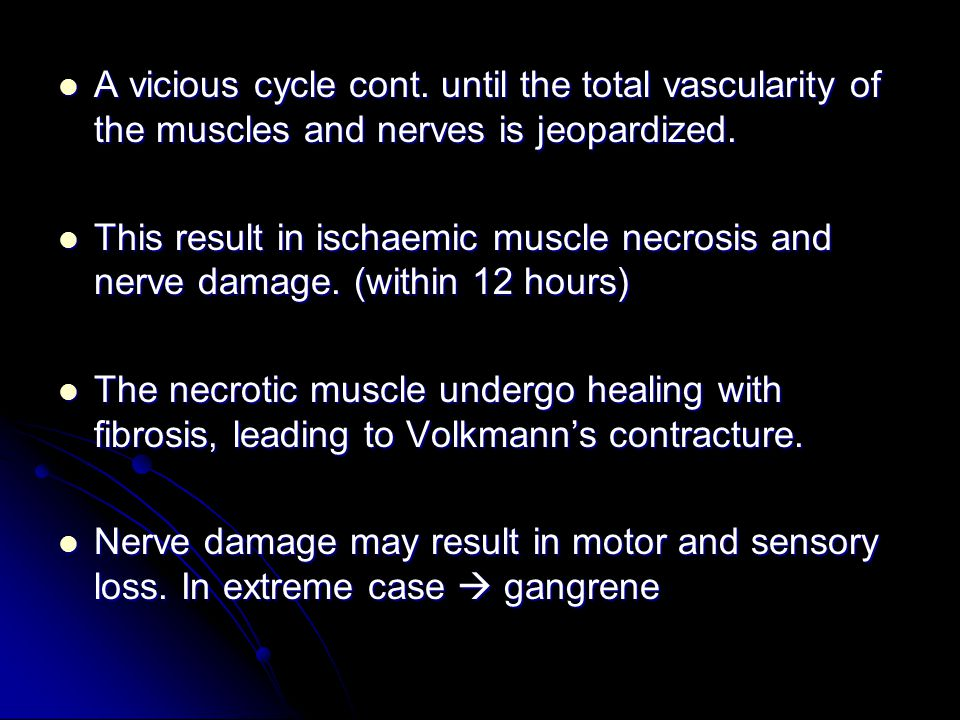 A vicious cycle cont. until the total vascularity of the muscles and nerves is jeopardized.